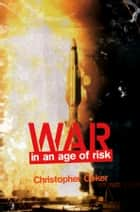 War in an Age of Risk ebook by Christopher Coker