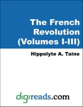 The French Revolution (Volumes I-III) ebook by Taine, Hippolyte A.