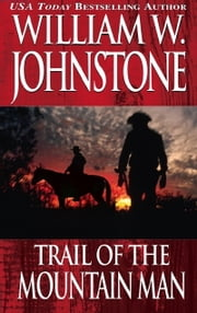 Trail of the Mountain Man ebook by William W. Johnstone
