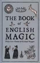 The Book of English Magic ebook by Philip Carr-Gomm,Richard Heygate