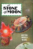 The Stone from the Moon ebook by Otto Willi Gail, Ron Miller