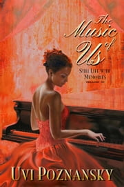 The Music of Us - Still Life with Memories, #3 ebook by Uvi Poznansky