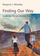 Finding Our Way ebook by Margaret J. Wheatley