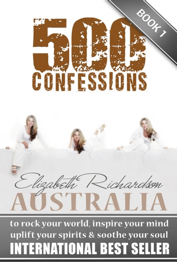 500 Confessions: to rock your world, inspire your mind, uplift your spirits & soothe your soul ekitaplar by Elizabeth Richardson