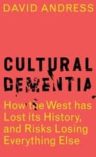 Cultural Dementia ebook by David Andress