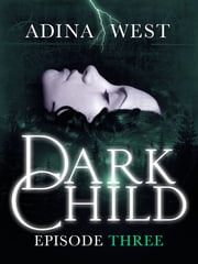 Dark Child (The Awakening): Episode 3 ebook by Adina West