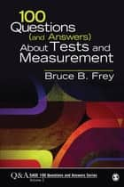 100 Questions (and Answers) About Tests and Measurement ebook by Bruce B. Frey