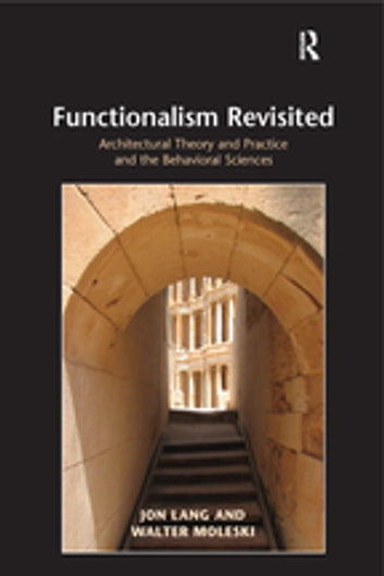 Functionalism Revisited - Architectural Theory and Practice and the Behavioral Sciences ebook by Jon Lang,Walter Moleski