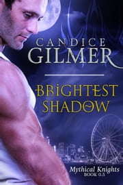 Brightest Shadow (Mythical Knights Book #0.5) - Mythical Knights ebook by Candice Gilmer