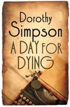 A Day For Dying ebook by Dorothy Simpson