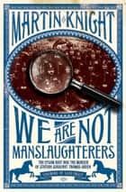 We Are Not Manslaughterers - The Epsom Riot and the Murder of Station Sergeant Thomas Green ebook by Martin Knight