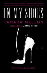 In My Shoes - A Memoir ebook by Tamara Mellon,William Patrick