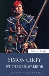Simon Girty - Wilderness Warrior ebook by Edward Butts
