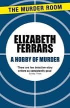 A Hobby of Murder ebook by Elizabeth Ferrars
