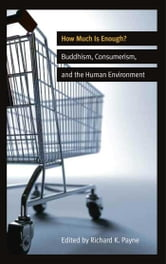 How Much is Enough? - Buddhism, Consumerism, and the Human Environment ebook by