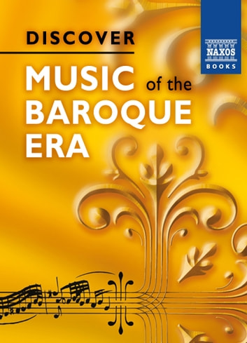 Discover Music of the Baroque Era ebook by Clive Unger-Hamilton