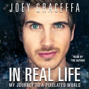 In Real Life audiobook by Joey Graceffa