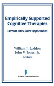 Empirically Supported Cognitive Therapies: Current and Future Applications ebook by Lyddon, William J.
