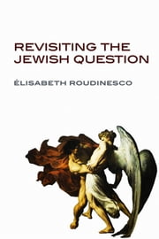 Revisiting the Jewish Question ebook by Elisabeth Roudinesco
