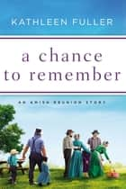 A Chance to Remember - An Amish Reunion Story ebook by Kathleen Fuller