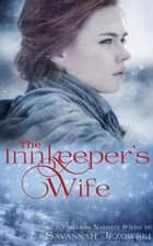 The Innkeeper's Wife - Timeless Nativity Series, #1 ebook by Savannah Jezowski