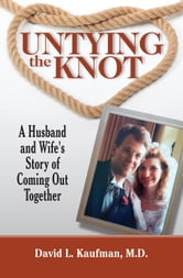 Untying the Knot - A Husband and Wife's Story of Coming Out Together ebook by David L. Kaufman, MD