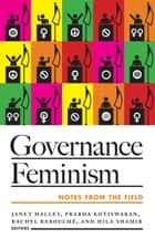 Governance Feminism - Notes from the Field ebook by Janet Halley, Prabha Kotiswaran, Rachel Rebouché,...