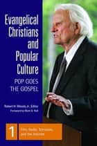 Evangelical Christians and Popular Culture: Pop Goes the Gospel [3 volumes] ebook by Robert H. Woods Jr.