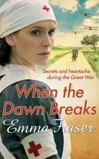 When the Dawn Breaks ebook by Emma Fraser
