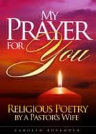 My Prayer for You - Religious Poetry by a Pastor's Wife ebook by Carolyn Bovender