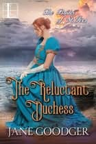The Reluctant Duchess - A Charmingly Sexy Historical Regency Romance ebook by Jane Goodger