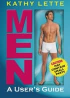 Men: A User's Guide eBook by Kathy Lette
