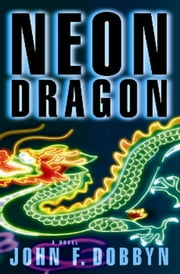 Neon Dragon - A Knight and Devlin Thriller ebook by John F. Dobbyn