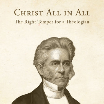Christ All in All: The Right Temper for a Theologian audiobook by William Swan Plumer