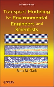Transport Modeling for Environmental Engineers and Scientists ebook by Mark M. Clark
