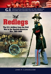 Redlegs - The U.S. Artillery from the Civil War to the Spanish American War, 1861–1898 ebook by John P. Langellier