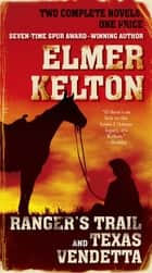 Ranger's Trail and Texas Vendetta - Two Complete Novels ebook by Elmer Kelton