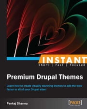 INSTANT Premium Drupal Themes ebook by Pankaj Sharma