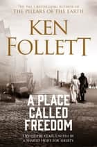 A Place Called Freedom ebook by Ken Follett