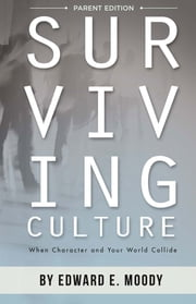 Surviving Culture Parent Edition - When Character and Your World Collide ebook by Edward E. Moody