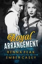 Royal Arrangement ebook by Ember Casey, Renna Peak