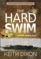 The Hard Swim - Sam Dyke Investigations, #3 ebook by Keith Dixon