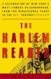 The Harlem Reader - A Celebration of New York's Most Famous Neighborhood, from the Renaissance Years to the 21st Century ebook by Herb Boyd