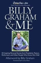 Chicken Soup for the Soul: Billy Graham & Me - 101 Inspiring Personal Stories from Presidents, Pastors, Performers, and Other People Who Know Him Well ebook by Steve Posner