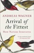 Arrival of the Fittest - Solving Evolution's Greatest Puzzle ebook by Andreas Wagner