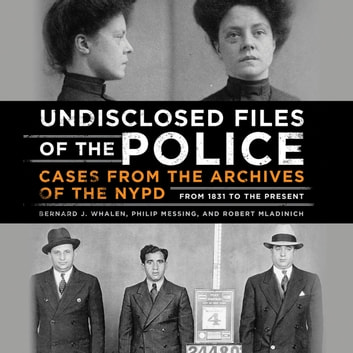 Undisclosed Files of the Police - Cases from the Archives of the NYPD from 1831 to the Present audiobook by Bernard Whalen,Philip Messing,Robert Mladinich
