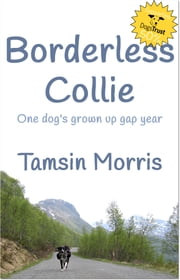Borderless Collie - One dog's grown up gap year ebook by Tamsin Morris