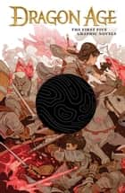 Dragon Age: The First Five Graphic Novels ebook by David Gaider, Alexander Freed, Greg Rucka,...