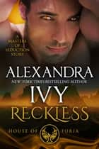 RECKLESS: HOUSE OF FURIA : A MASTERS OF SEDUCTION NOVELLA ebook by Alexandra Ivy