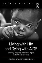 Living with HIV and Dying with AIDS - Diversity, Inequality and Human Rights in the Global Pandemic ebook by Lesley Doyal